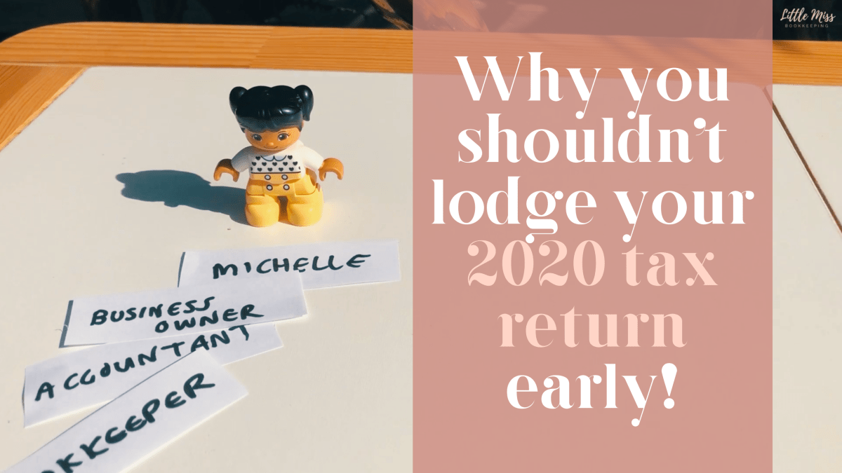 Why you shouldn't lodge your 2020 tax return early!